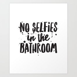 No Selfies in the Bathroom Art Print